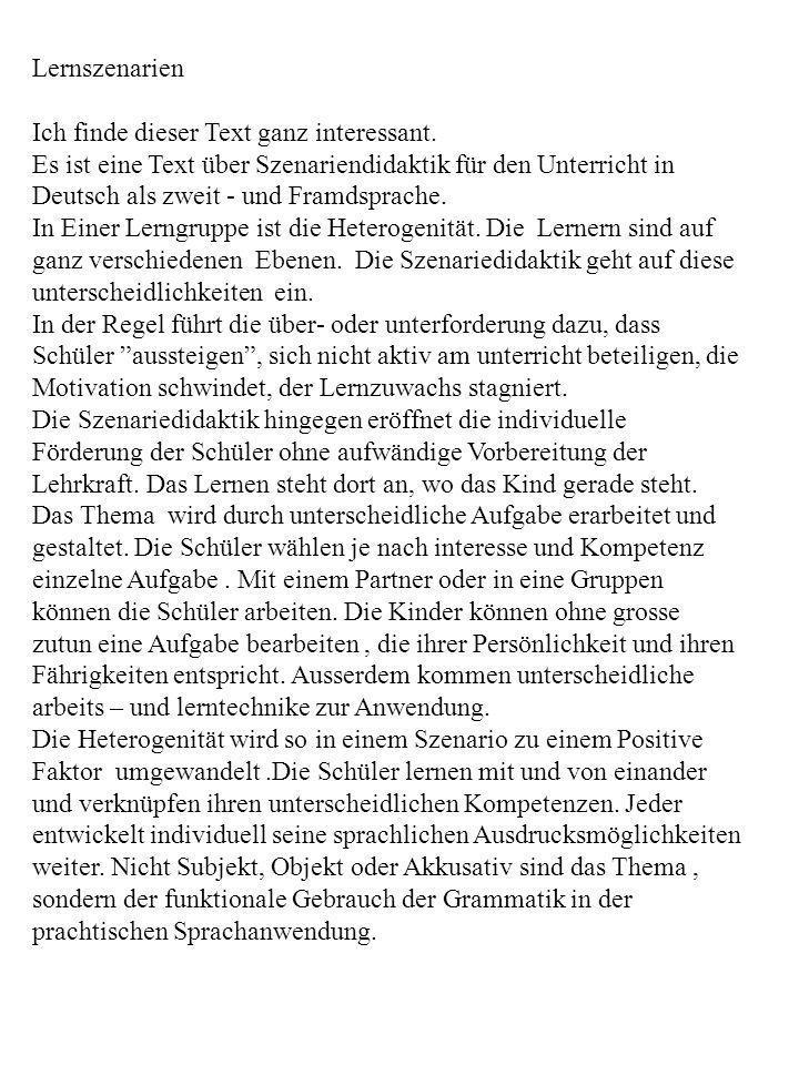 Lernszenarien Ich finde dieser Text ganz interessant. Es ist eine Text über Szenariendidaktik für den Unterricht in Deutsch als zweit - und Framdsprac