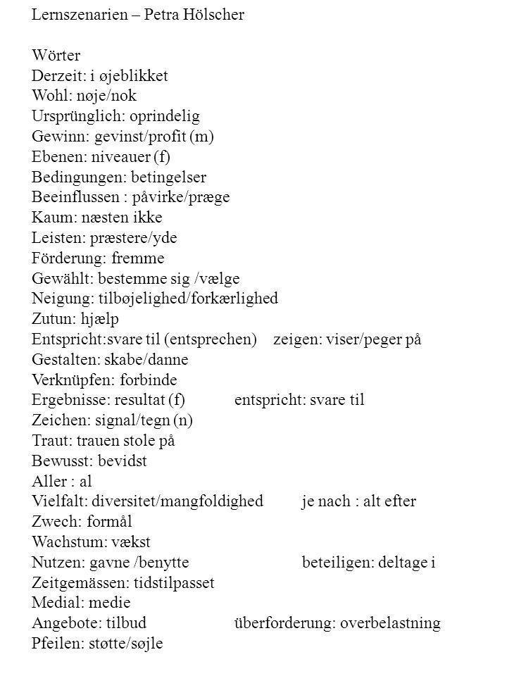 Lernszenarien – Petra Hölscher Wörter Derzeit: i øjeblikket Wohl: nøje/nok Ursprünglich: oprindelig Gewinn: gevinst/profit (m) Ebenen: niveauer (f) Be
