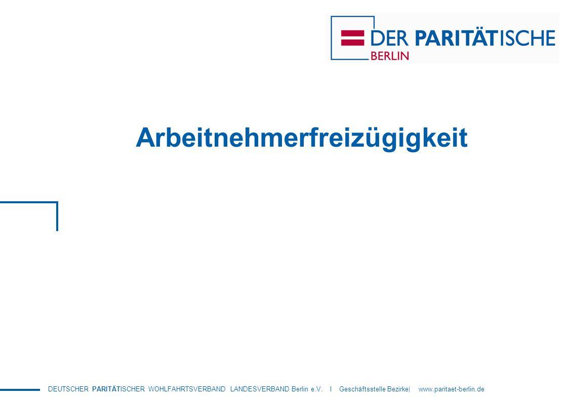 DEUTSCHER PARITÄTISCHER WOHLFAHRTSVERBAND LANDESVERBAND Berlin e.V. I Geschäftsstelle Bezirke| www.paritaet-berlin.de Arbeitnehmerfreizügigkeit