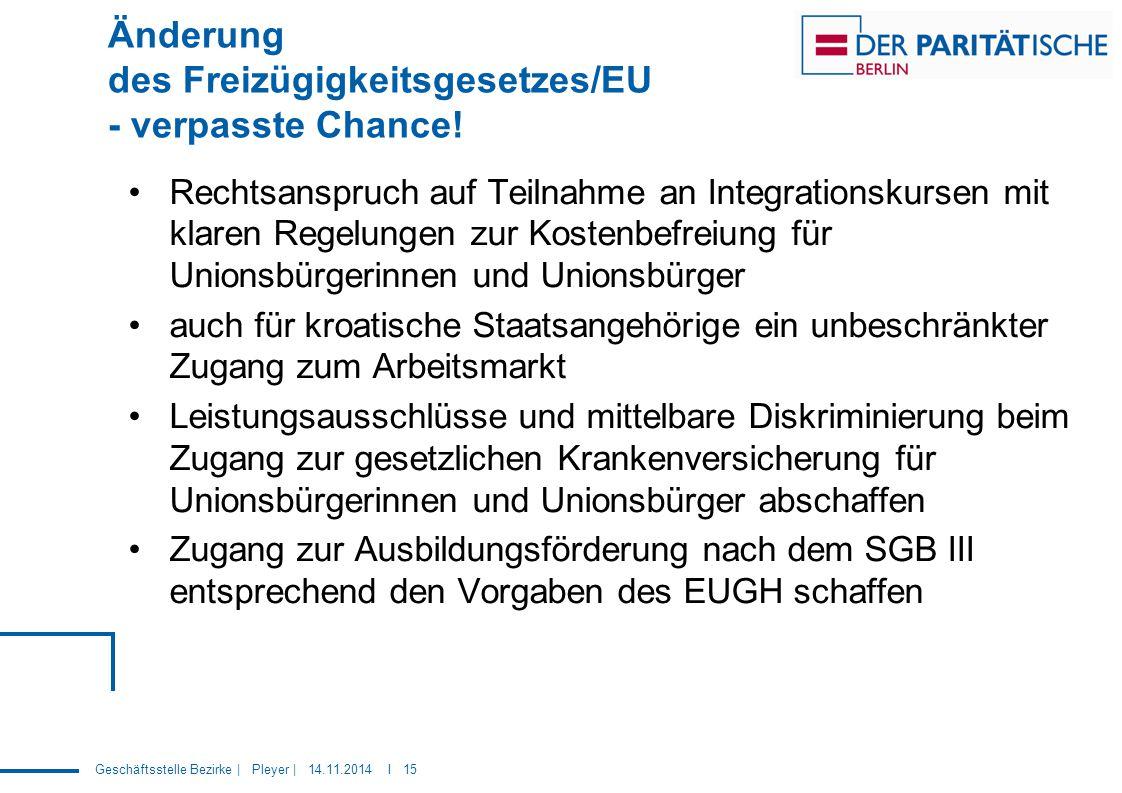 Geschäftsstelle Bezirke | Pleyer | 14.11.2014 I 15 Änderung des Freizügigkeitsgesetzes/EU - verpasste Chance! Rechtsanspruch auf Teilnahme an Integrat