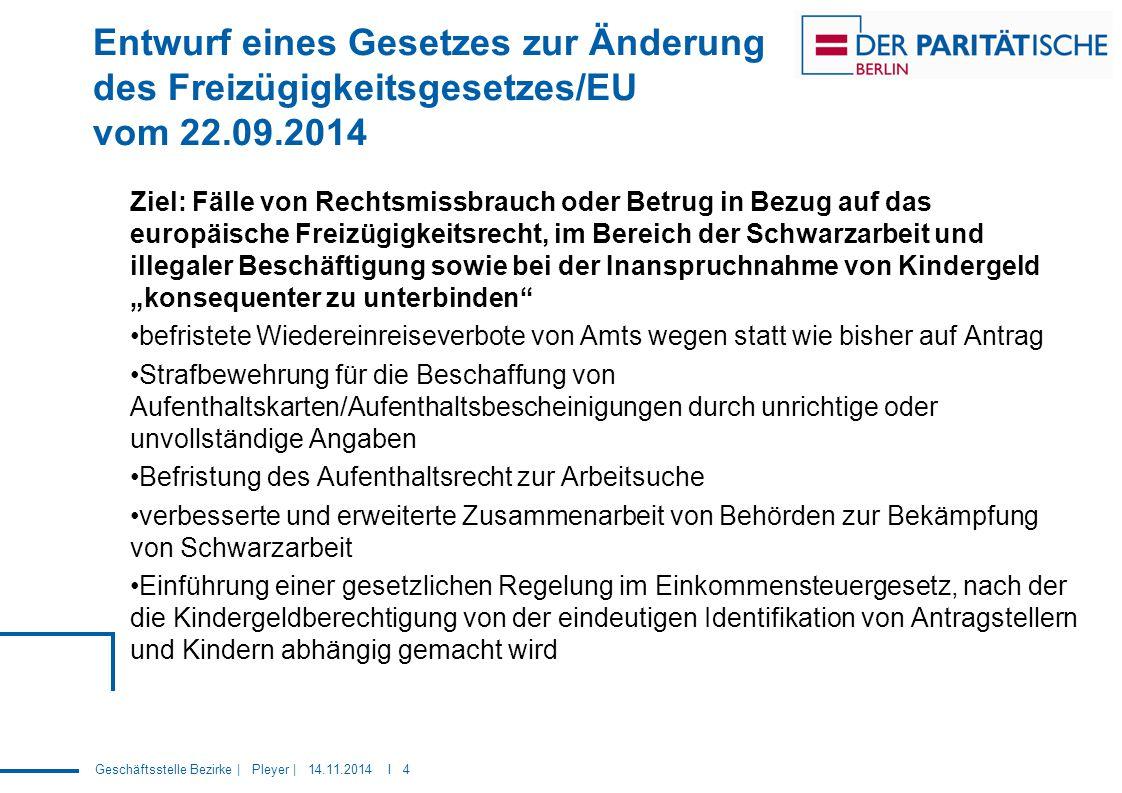Geschäftsstelle Bezirke | Pleyer | 14.11.2014 I 4 Entwurf eines Gesetzes zur Änderung des Freizügigkeitsgesetzes/EU vom 22.09.2014 Ziel: Fälle von Rec