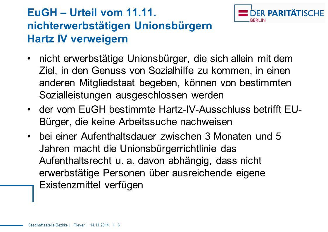 Geschäftsstelle Bezirke | Pleyer | 14.11.2014 I 6 EuGH – Urteil vom 11.11. nichterwerbstätigen Unionsbürgern Hartz IV verweigern nicht erwerbstätige U