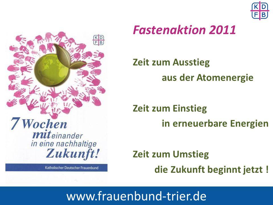 Fastenaktion 2011 Zeit zum Ausstieg aus der Atomenergie Zeit zum Einstieg in erneuerbare Energien Zeit zum Umstieg die Zukunft beginnt jetzt ! www.fra