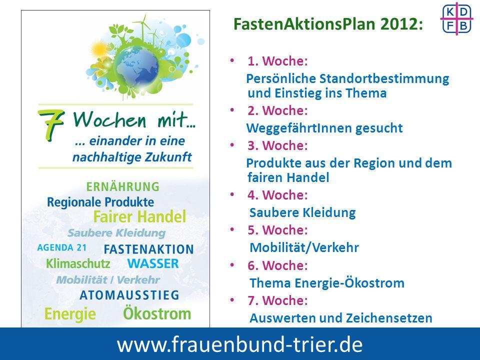 FastenAktionsPlan 2012: 1. Woche: Persönliche Standortbestimmung und Einstieg ins Thema 2. Woche: WeggefährtInnen gesucht 3. Woche: Produkte aus der R