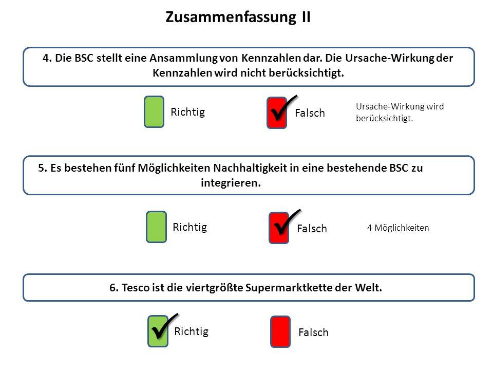 Zusammenfassung II Richtig Falsch  4. Die BSC stellt eine Ansammlung von Kennzahlen dar. Die Ursache-Wirkung der Kennzahlen wird nicht berücksichtigt