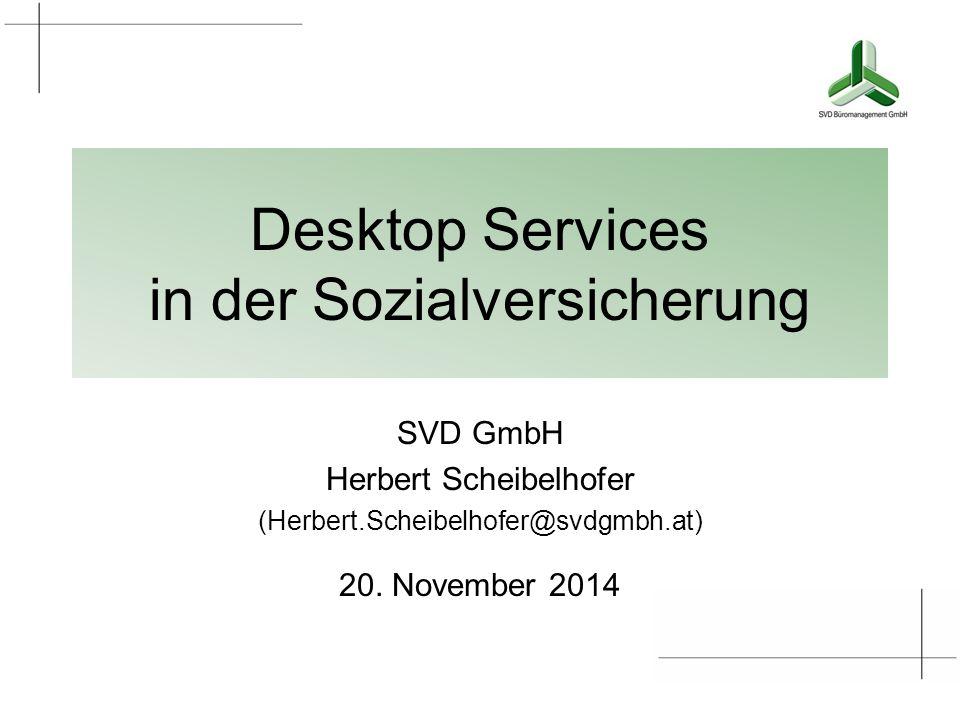 Desktop Services in der Sozialversicherung SVD GmbH Herbert Scheibelhofer (Herbert.Scheibelhofer@svdgmbh.at) 20.
