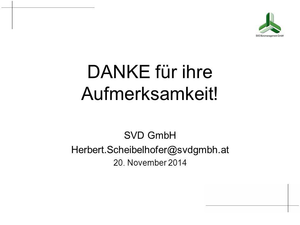 DANKE für ihre Aufmerksamkeit! SVD GmbH Herbert.Scheibelhofer@svdgmbh.at 20. November 2014