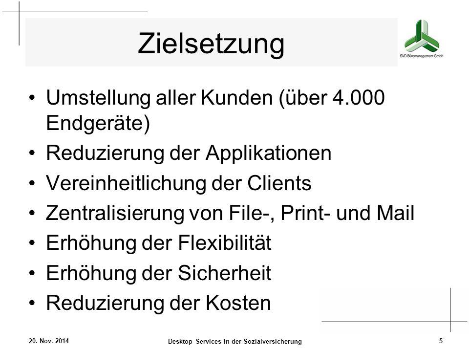 Zielsetzung Umstellung aller Kunden (über 4.000 Endgeräte) Reduzierung der Applikationen Vereinheitlichung der Clients Zentralisierung von File-, Prin