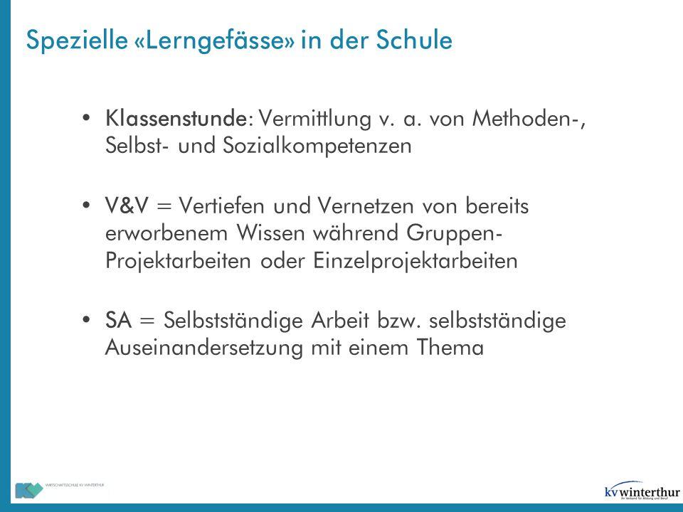 Spezielle «Lerngefässe» in der Schule Klassenstunde: Vermittlung v. a. von Methoden-, Selbst- und Sozialkompetenzen V&V = Vertiefen und Vernetzen von