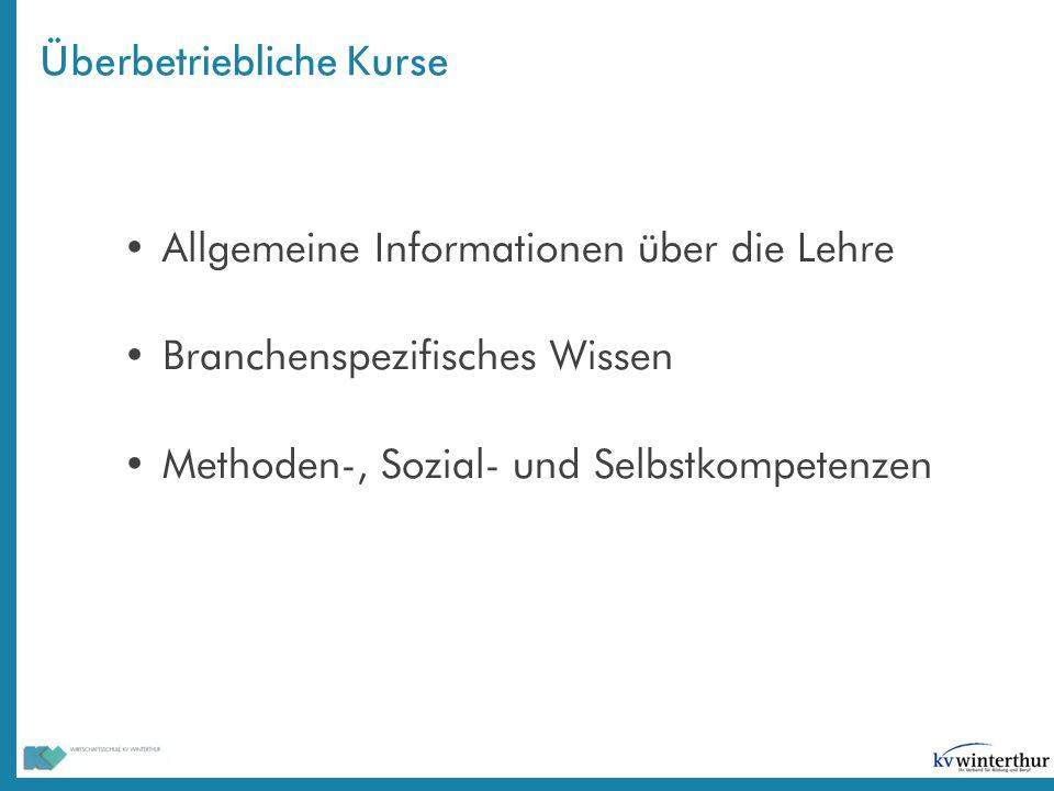 Überbetriebliche Kurse Allgemeine Informationen über die Lehre Branchenspezifisches Wissen Methoden-, Sozial- und Selbstkompetenzen