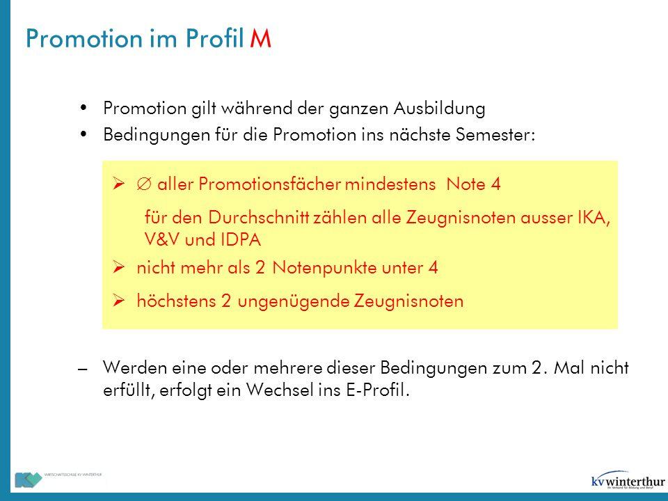 Promotion im Profil M Promotion gilt während der ganzen Ausbildung Bedingungen für die Promotion ins nächste Semester:   aller Promotionsfächer mind