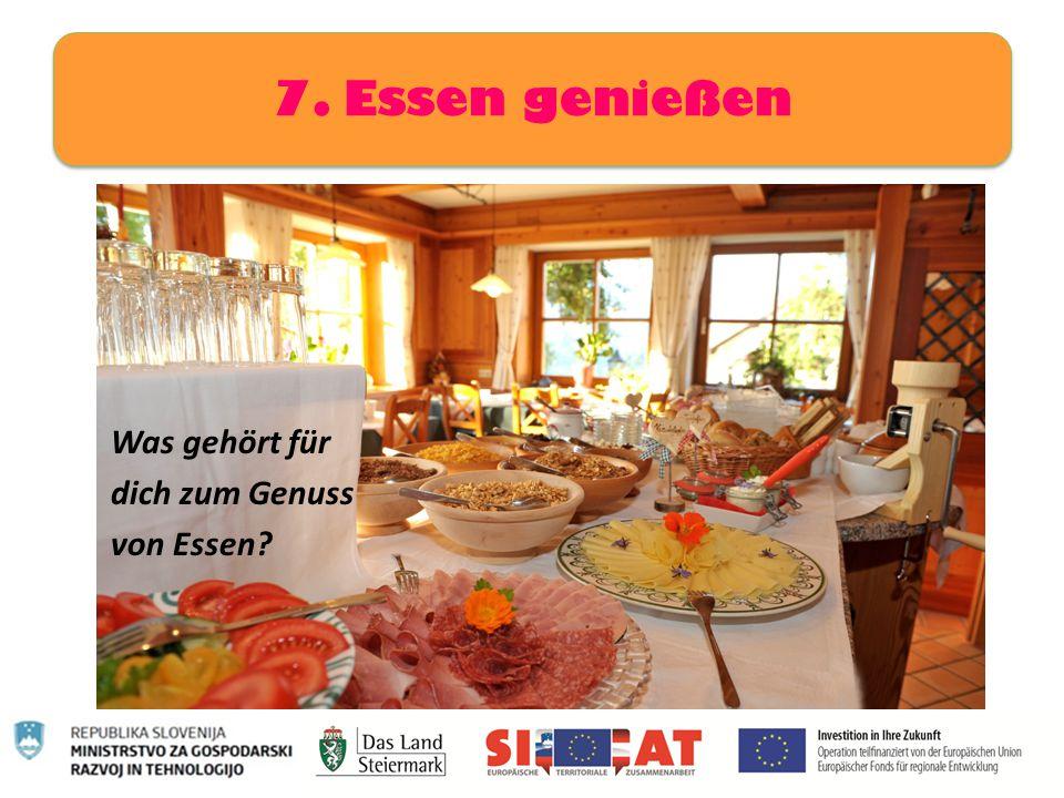 7. Essen genießen Was gehört für dich zum Genuss von Essen?