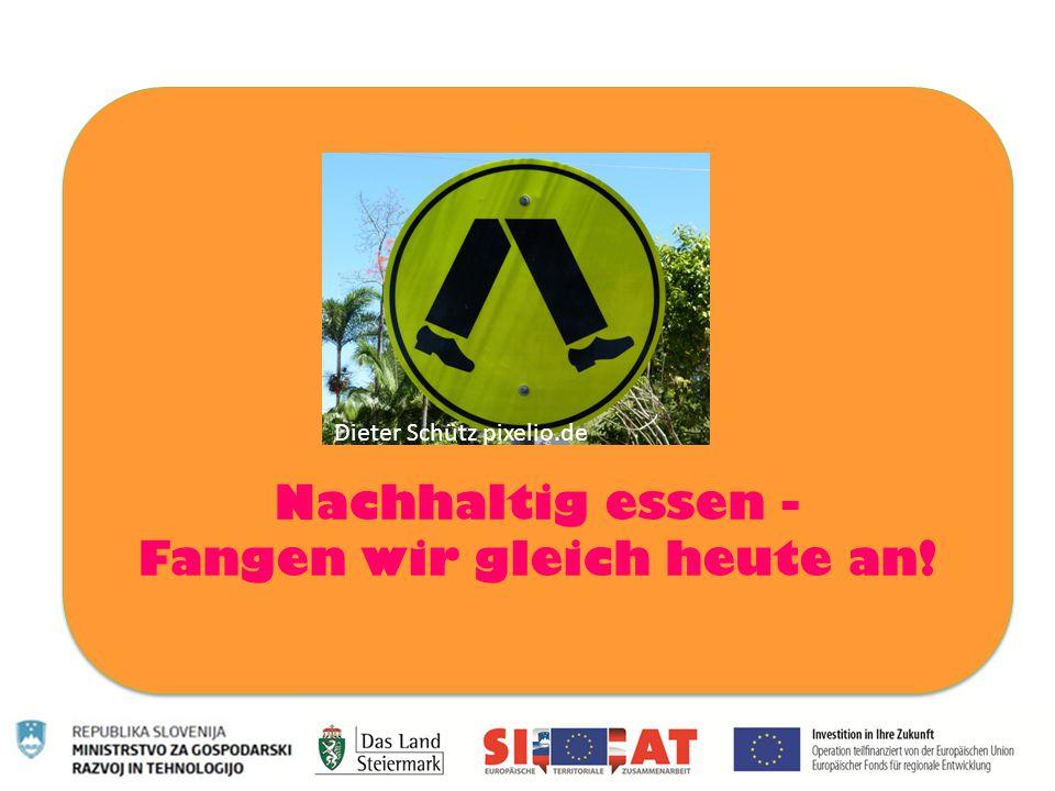 1. Nachhaltig essen - Fangen wir gleich heute an! Dieter Schütz pixelio.de