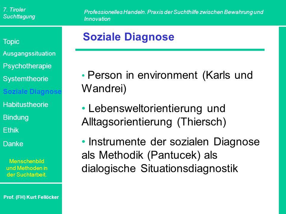 7. Tiroler Suchttagung Professionelles Handeln. Praxis der Suchthilfe zwischen Bewahrung und Innovation Prof. (FH) Kurt Fellöcker Soziale Diagnose Per