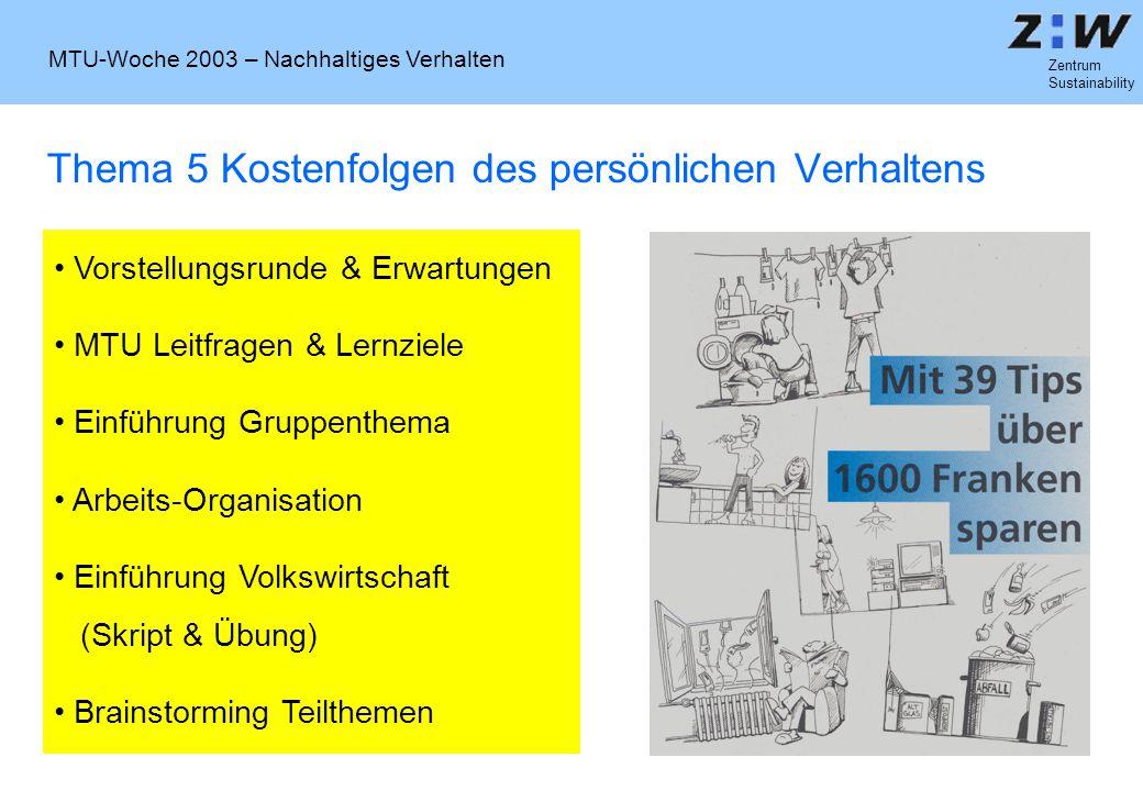 MTU-Woche 2003 – Nachhaltiges Verhalten Zentrum Sustainability Thema 5 Kostenfolgen des persönlichen Verhaltens Vorstellungsrunde & Erwartungen MTU Le