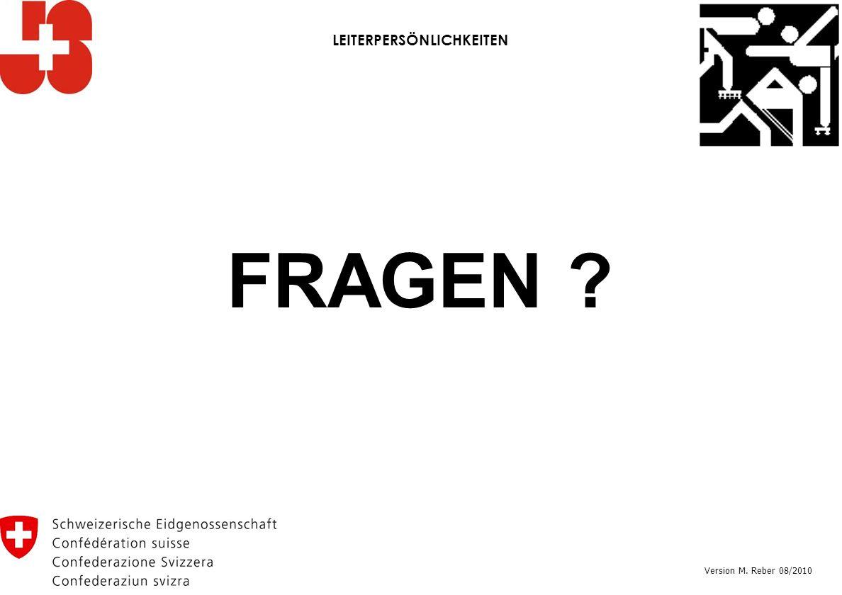 FRAGEN ? Version M. Reber 08/2010 LEITERPERSÖNLICHKEITEN