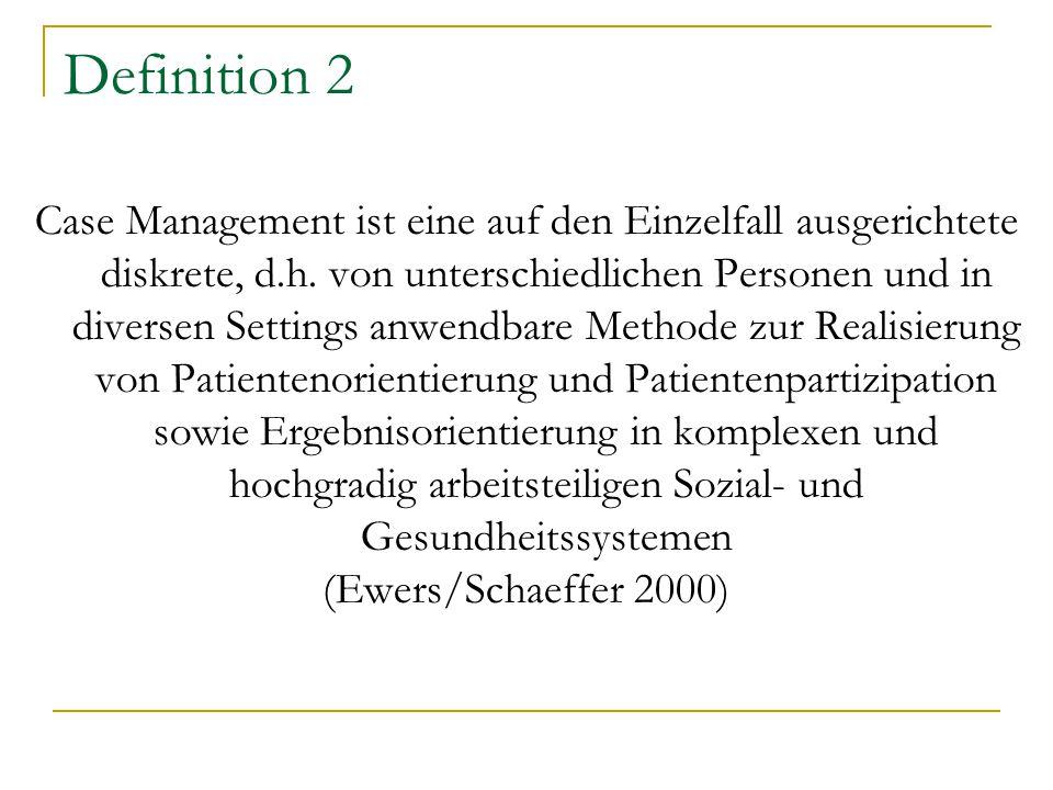 Definition 2 Case Management ist eine auf den Einzelfall ausgerichtete diskrete, d.h. von unterschiedlichen Personen und in diversen Settings anwendba