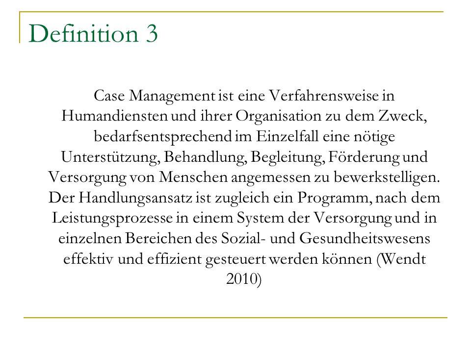 Definition 3 Case Management ist eine Verfahrensweise in Humandiensten und ihrer Organisation zu dem Zweck, bedarfsentsprechend im Einzelfall eine nöt