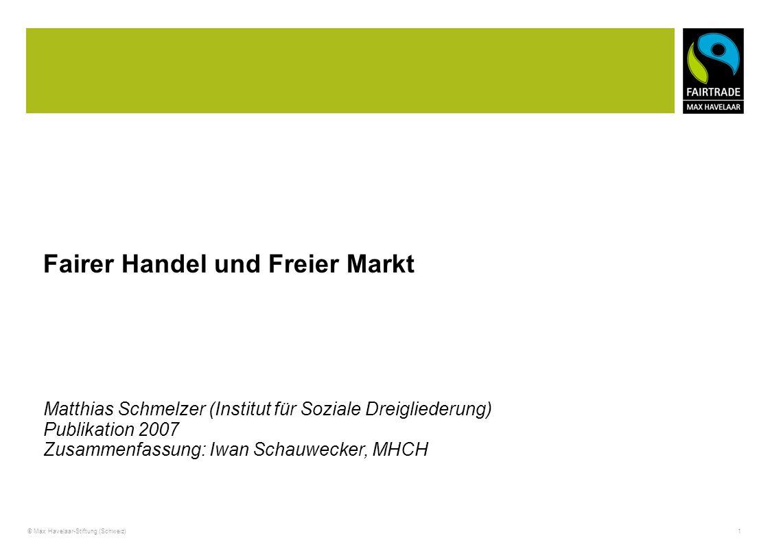 © Max Havelaar-Stiftung (Schweiz) 1 Fairer Handel und Freier Markt Matthias Schmelzer (Institut für Soziale Dreigliederung) Publikation 2007 Zusammenf