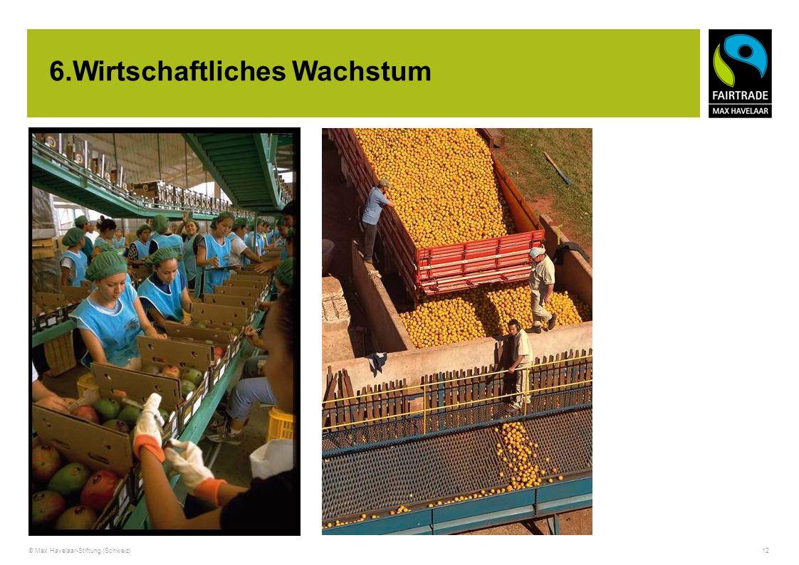 © Max Havelaar-Stiftung (Schweiz) 12 6.Wirtschaftliches Wachstum