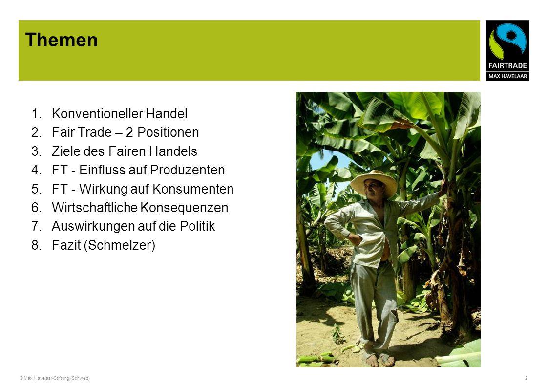 © Max Havelaar-Stiftung (Schweiz) 2 Themen 1.Konventioneller Handel 2.Fair Trade – 2 Positionen 3.Ziele des Fairen Handels 4.FT - Einfluss auf Produze
