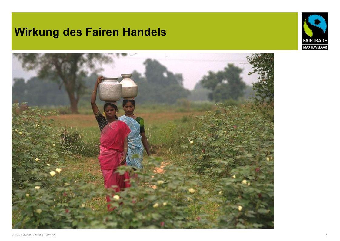 © Max Havelaar-Stiftung (Schweiz) 6 Wirkung des Fairen Handels