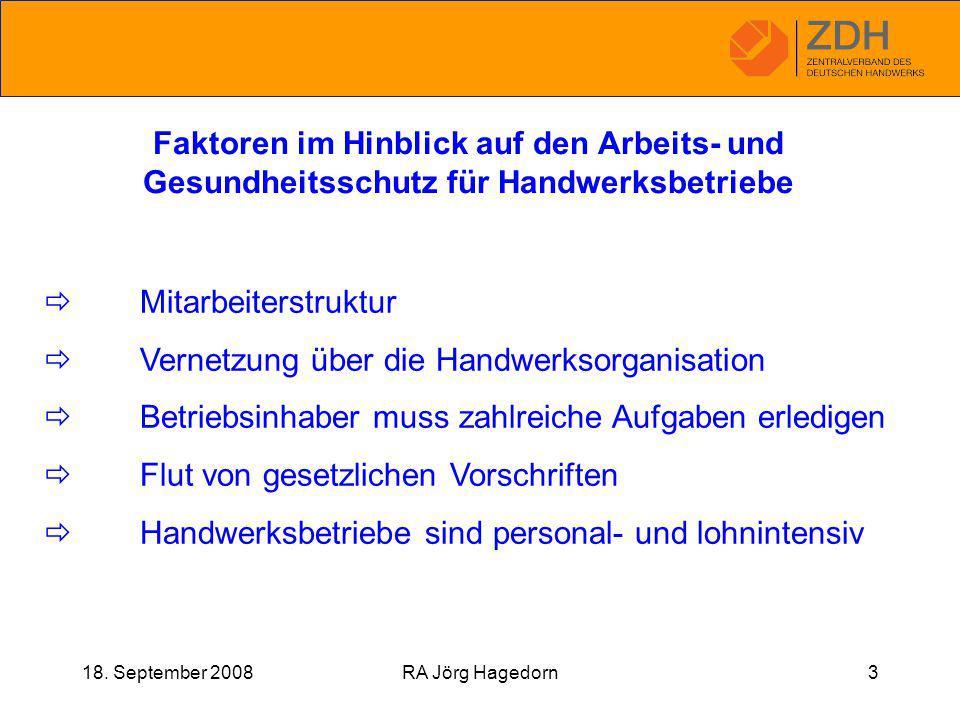 18. September 2008RA Jörg Hagedorn3 Faktoren im Hinblick auf den Arbeits- und Gesundheitsschutz für Handwerksbetriebe  Mitarbeiterstruktur  Vernetzu