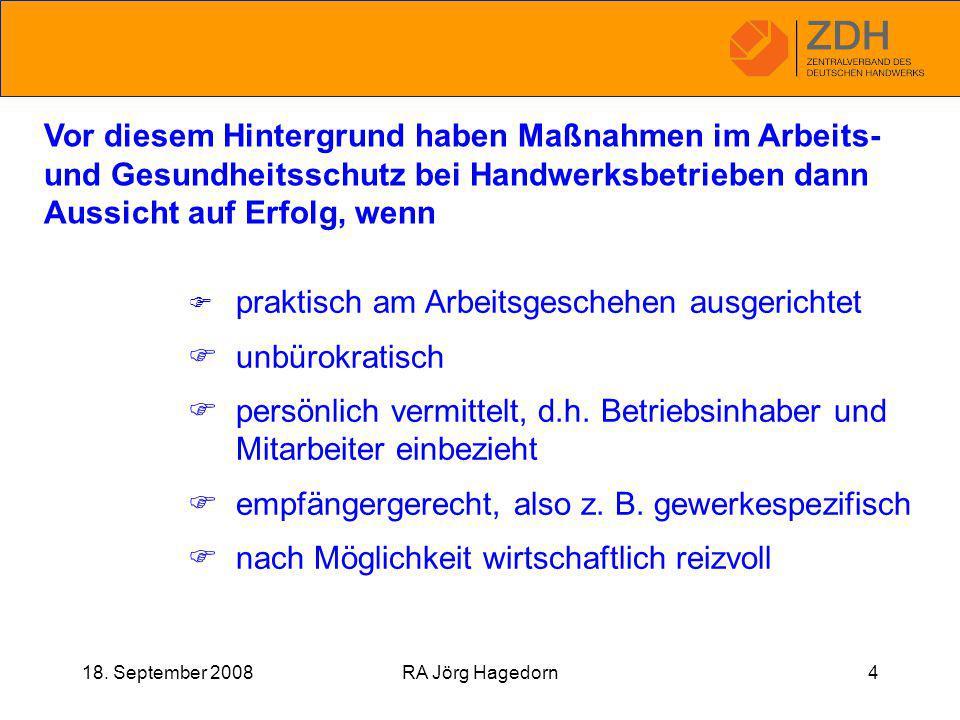 18. September 2008RA Jörg Hagedorn4 Vor diesem Hintergrund haben Maßnahmen im Arbeits- und Gesundheitsschutz bei Handwerksbetrieben dann Aussicht auf