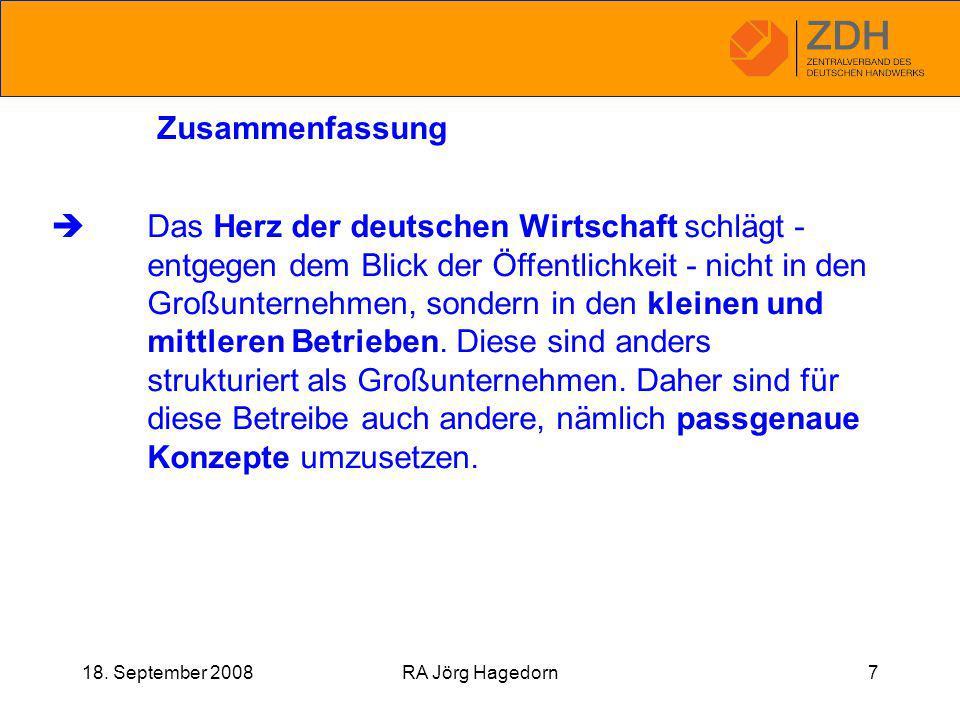 18. September 2008RA Jörg Hagedorn7 Zusammenfassung  Das Herz der deutschen Wirtschaft schlägt - entgegen dem Blick der Öffentlichkeit - nicht in den