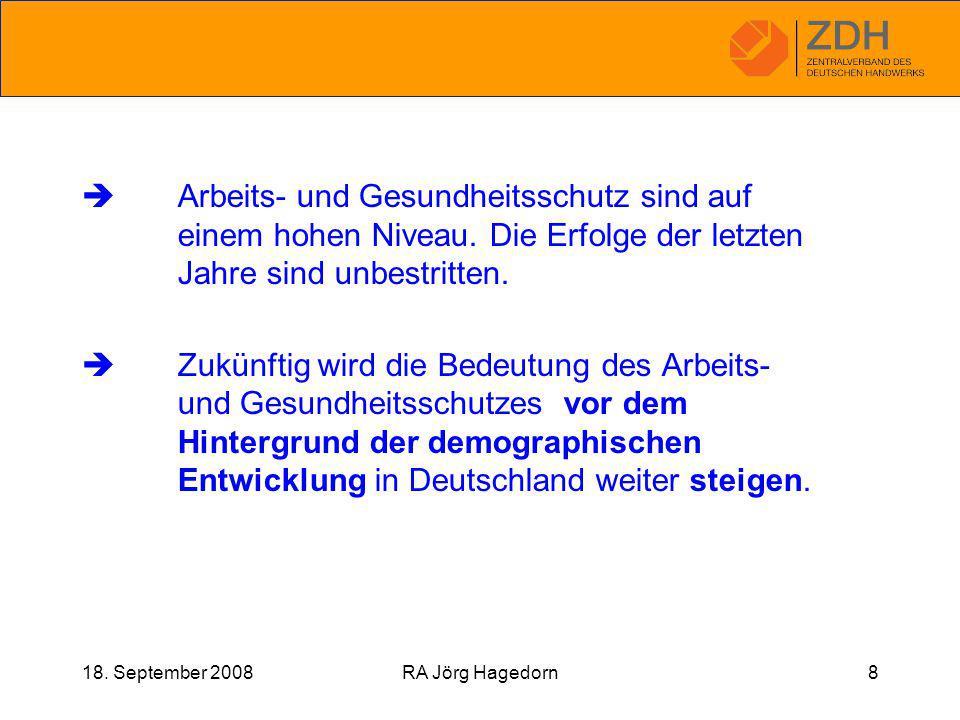 18. September 2008RA Jörg Hagedorn8  Arbeits- und Gesundheitsschutz sind auf einem hohen Niveau.