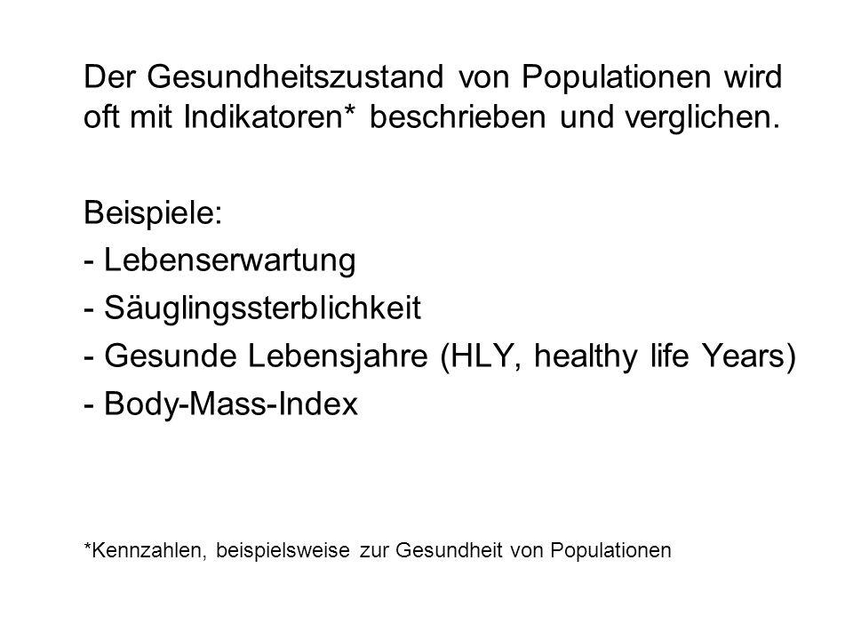 Der Gesundheitszustand von Populationen wird oft mit Indikatoren* beschrieben und verglichen. Beispiele: - Lebenserwartung - Säuglingssterblichkeit -