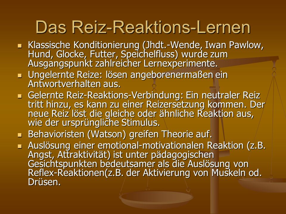 Das Reiz-Reaktions-Lernen Klassische Konditionierung (Jhdt.-Wende, Iwan Pawlow, Hund, Glocke, Futter, Speichelfluss) wurde zum Ausgangspunkt zahlreicher Lernexperimente.
