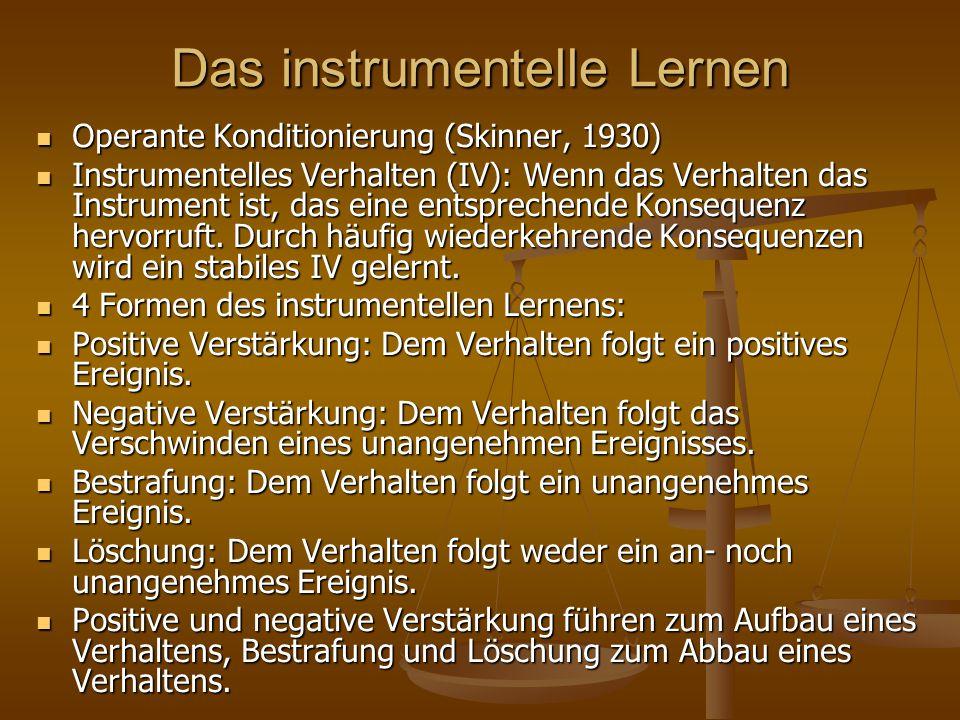 Das instrumentelle Lernen Operante Konditionierung (Skinner, 1930) Operante Konditionierung (Skinner, 1930) Instrumentelles Verhalten (IV): Wenn das Verhalten das Instrument ist, das eine entsprechende Konsequenz hervorruft.