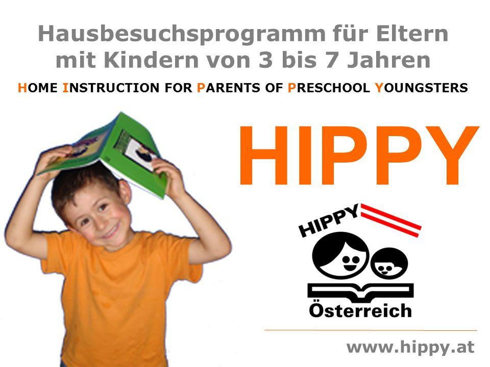 www.hippy.at Hausbesuchsprogramm für Eltern mit Kindern von 3 bis 7 Jahren HOME INSTRUCTION FOR PARENTS OF PRESCHOOL YOUNGSTERS HIPPY