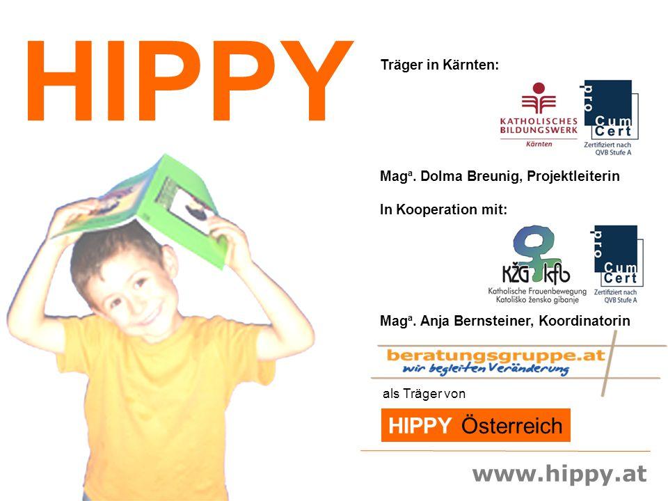 www.hippy.at HIPPY Träger in Kärnten: Mag a. Dolma Breunig, Projektleiterin In Kooperation mit: Mag a. Anja Bernsteiner, Koordinatorin als Träger von