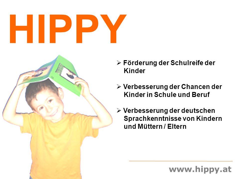 www.hippy.at HIPPY  Förderung der Schulreife der Kinder  Verbesserung der Chancen der Kinder in Schule und Beruf  Verbesserung der deutschen Sprach
