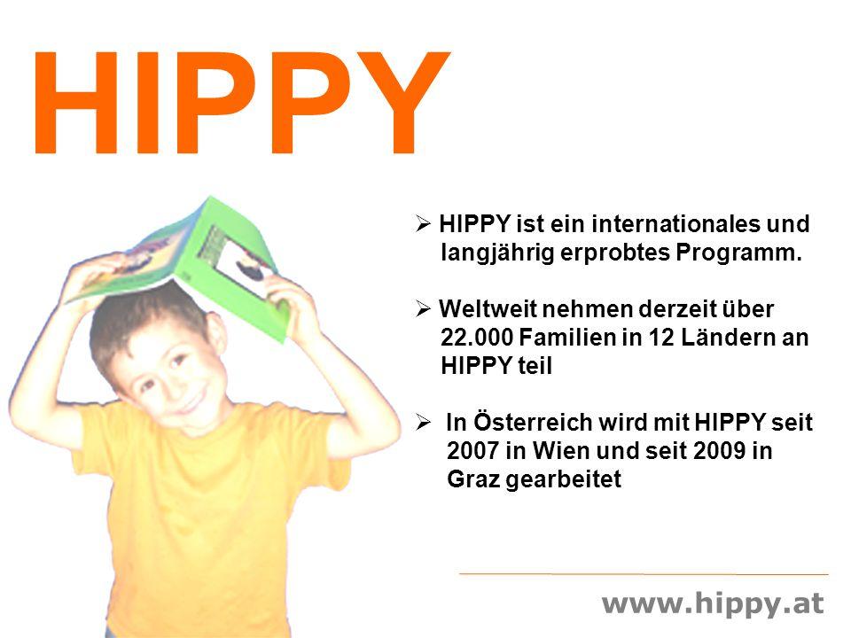 www.hippy.at HIPPY  HIPPY ist ein internationales und langjährig erprobtes Programm.  Weltweit nehmen derzeit über 22.000 Familien in 12 Ländern an
