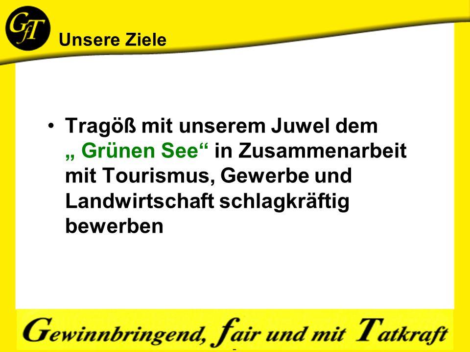 """Unsere Ziele Tragöß mit unserem Juwel dem """" Grünen See in Zusammenarbeit mit Tourismus, Gewerbe und Landwirtschaft schlagkräftig bewerben"""