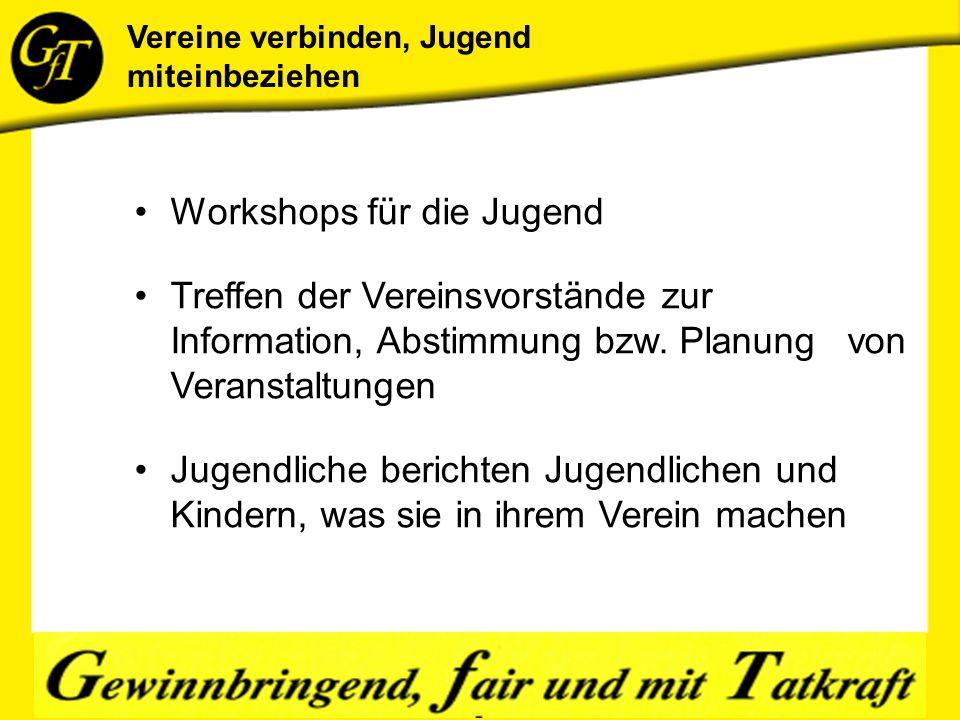Workshops für die Jugend Treffen der Vereinsvorstände zur Information, Abstimmung bzw.