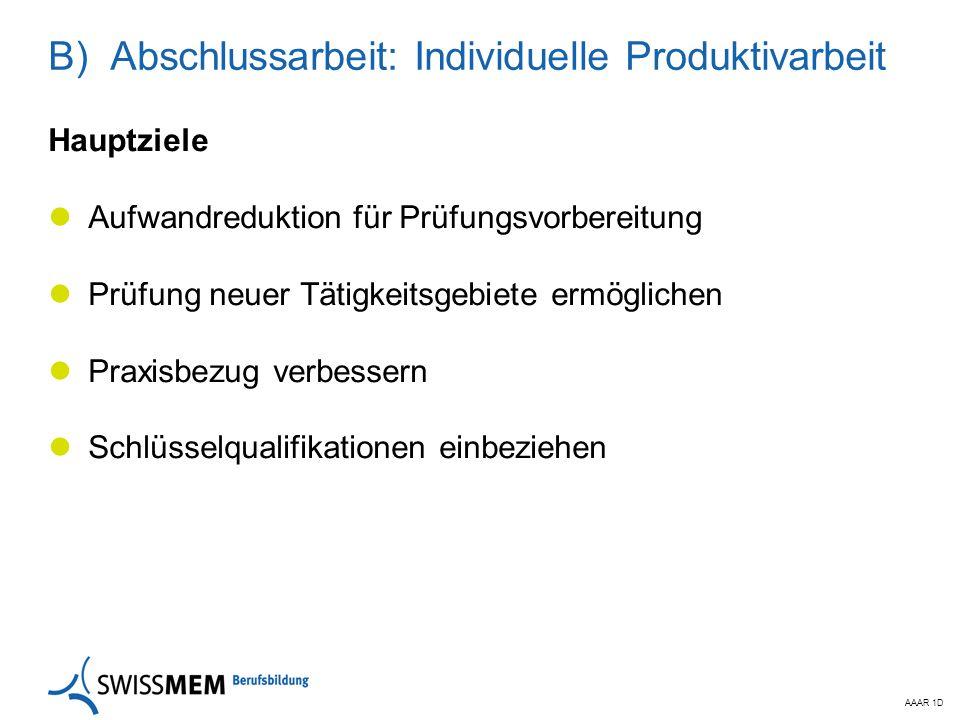 AAAR 1D B) Abschlussarbeit: Individuelle Produktivarbeit Hauptziele Aufwandreduktion für Prüfungsvorbereitung Prüfung neuer Tätigkeitsgebiete ermöglic