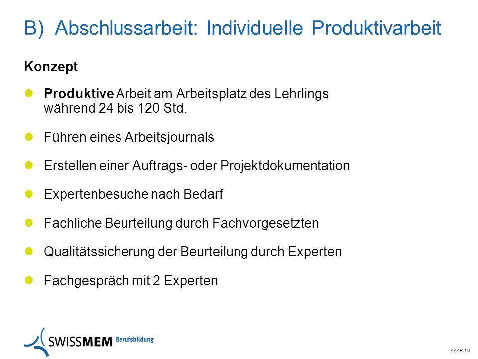 AAAR 1D B) Abschlussarbeit: Individuelle Produktivarbeit Konzept Produktive Arbeit am Arbeitsplatz des Lehrlings während 24 bis 120 Std. Führen eines