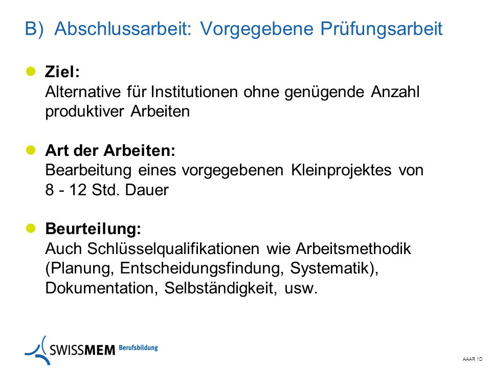 AAAR 1D B) Abschlussarbeit: Vorgegebene Prüfungsarbeit Ziel: Alternative für Institutionen ohne genügende Anzahl produktiver Arbeiten Art der Arbeiten