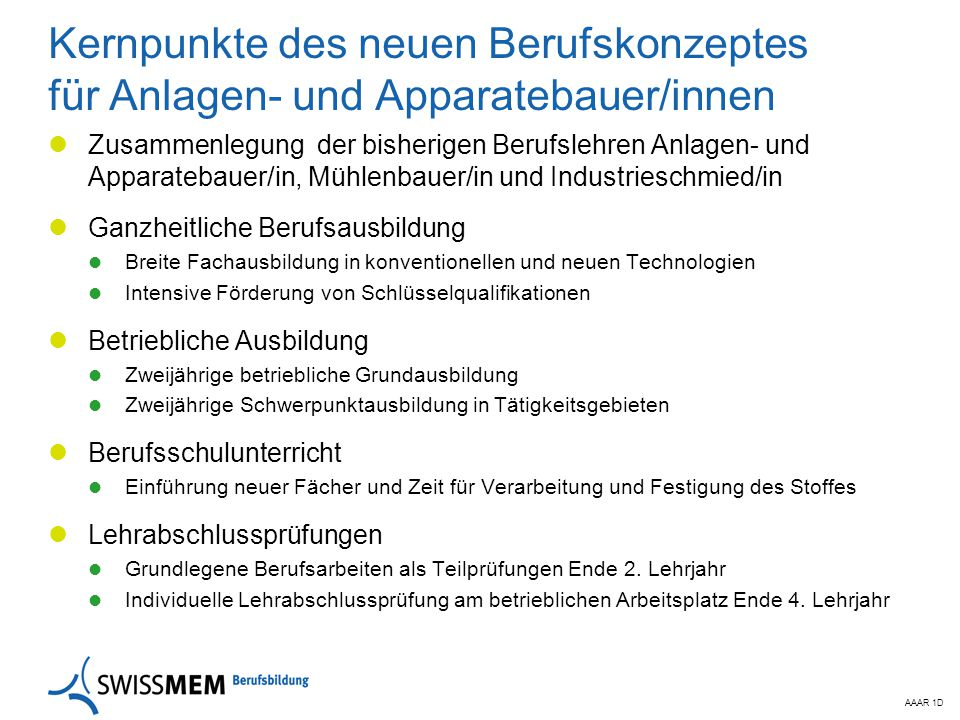 AAAR 1D Kernpunkte des neuen Berufskonzeptes für Anlagen- und Apparatebauer/innen Zusammenlegung der bisherigen Berufslehren Anlagen- und Apparatebaue