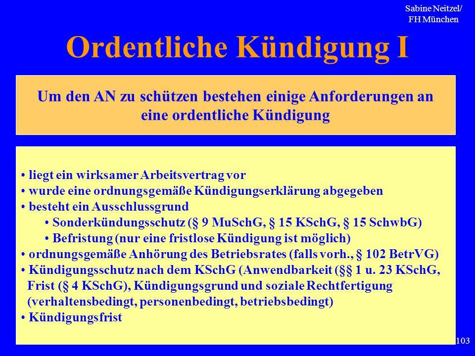 Sabine Neitzel/ FH München 103 Ordentliche Kündigung I Um den AN zu schützen bestehen einige Anforderungen an eine ordentliche Kündigung liegt ein wir