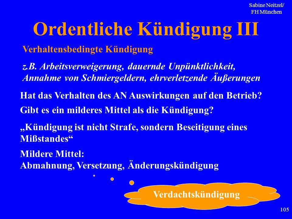 Sabine Neitzel/ FH München 105 Ordentliche Kündigung III Verhaltensbedingte Kündigung Hat das Verhalten des AN Auswirkungen auf den Betrieb? Gibt es e