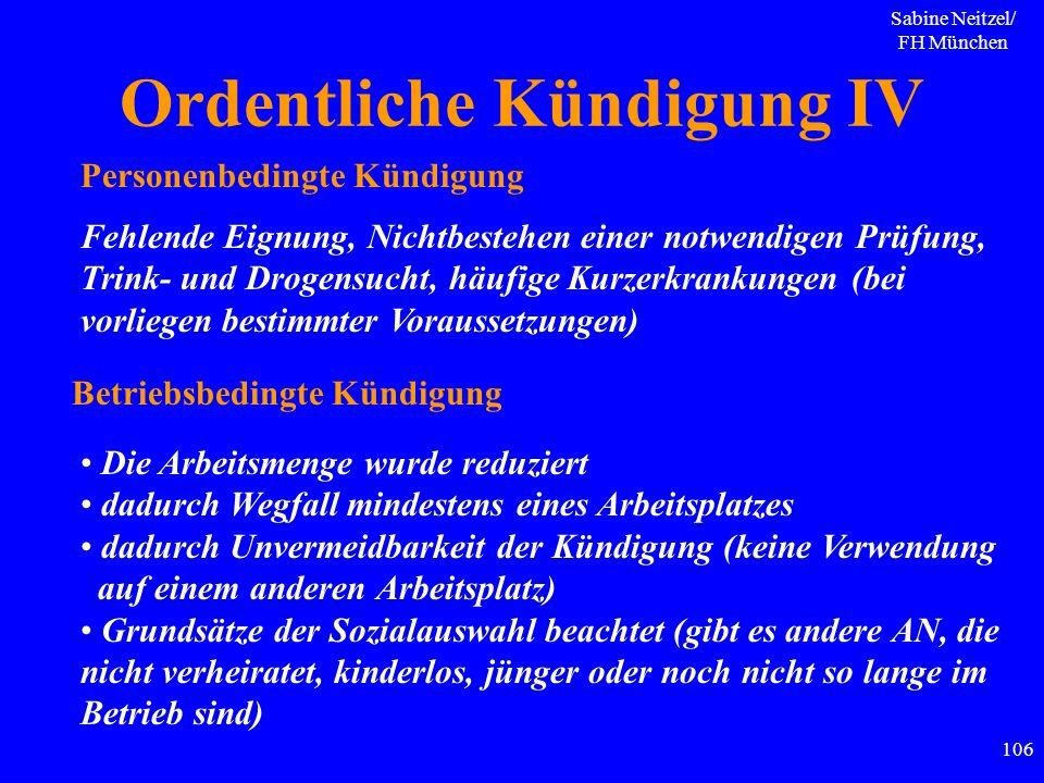 Sabine Neitzel/ FH München 106 Ordentliche Kündigung IV Personenbedingte Kündigung Betriebsbedingte Kündigung Fehlende Eignung, Nichtbestehen einer no