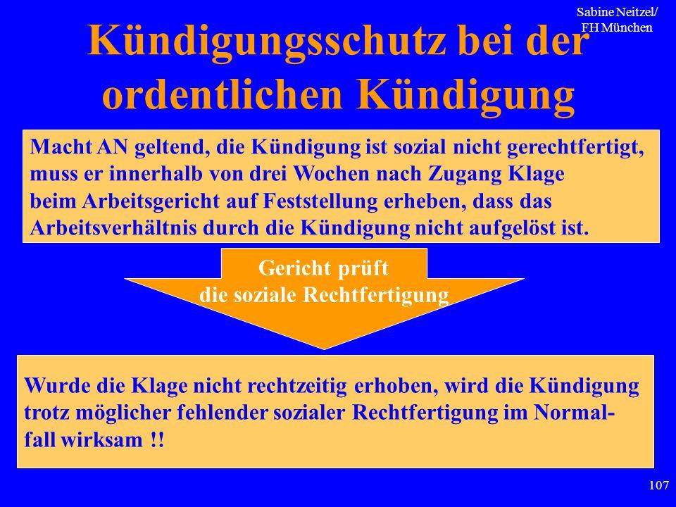 Sabine Neitzel/ FH München 107 Kündigungsschutz bei der ordentlichen Kündigung Macht AN geltend, die Kündigung ist sozial nicht gerechtfertigt, muss e