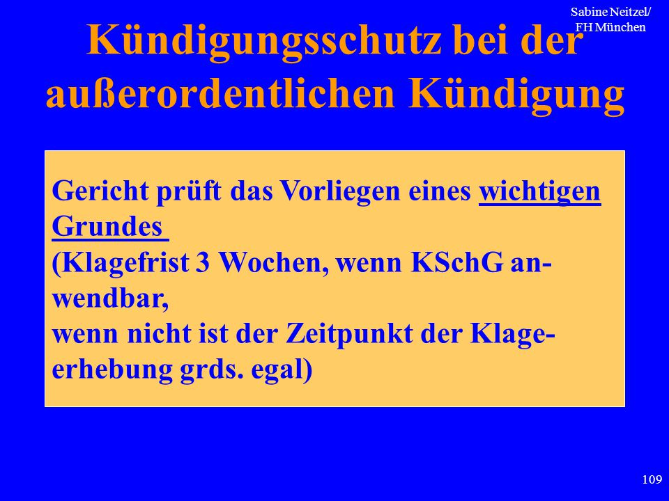 Sabine Neitzel/ FH München 109 Kündigungsschutz bei der außerordentlichen Kündigung Gericht prüft das Vorliegen eines wichtigen Grundes (Klagefrist 3