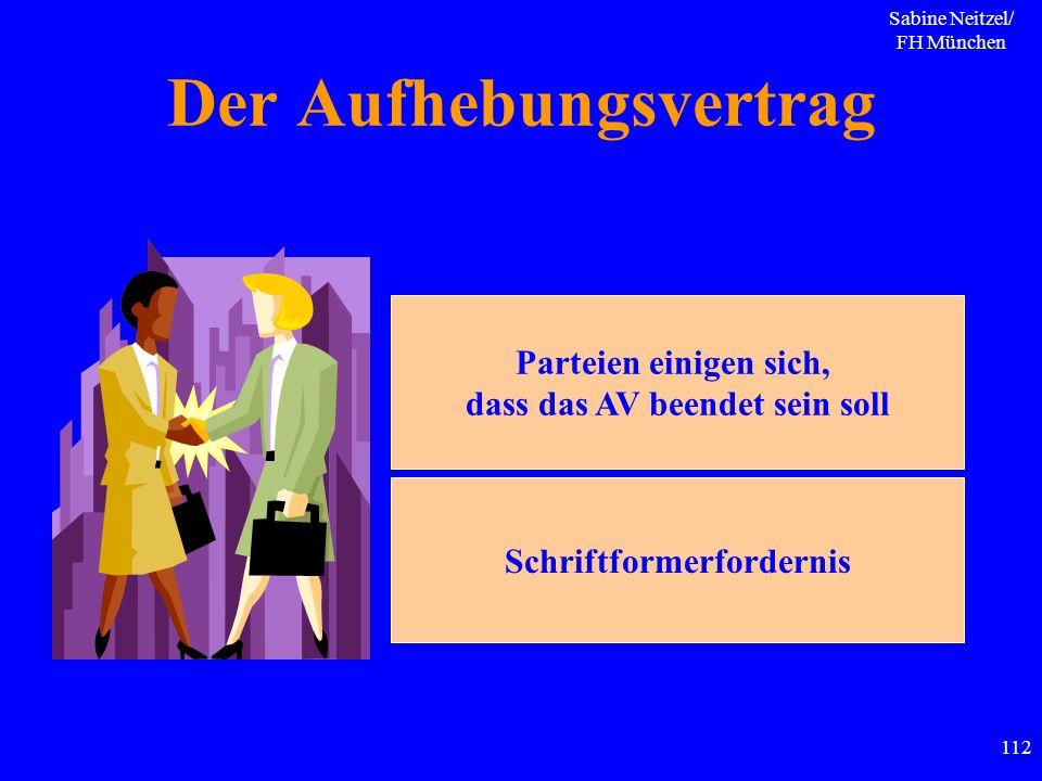 Sabine Neitzel/ FH München 112 Der Aufhebungsvertrag Parteien einigen sich, dass das AV beendet sein soll Schriftformerfordernis