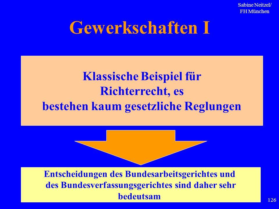 Sabine Neitzel/ FH München 126 Gewerkschaften I Klassische Beispiel für Richterrecht, es bestehen kaum gesetzliche Reglungen Entscheidungen des Bundes